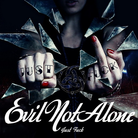 Альбом Evil Not Alone - Just Fuck! (2012)